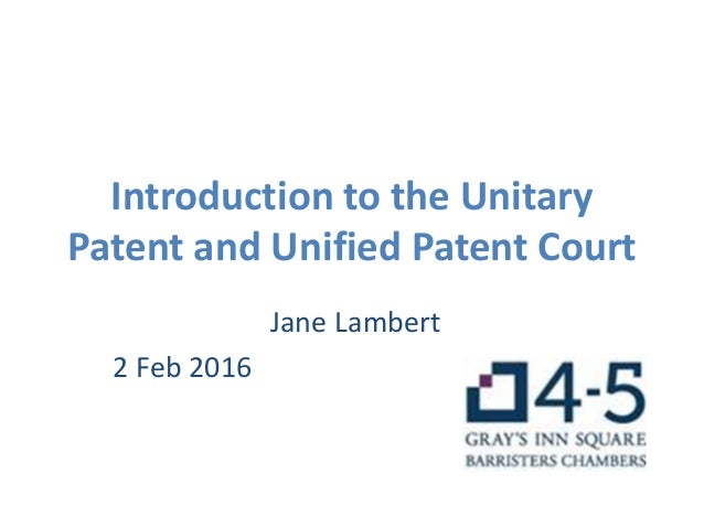 Introduction to the Unitary Patent and Unified Patent Court Jane Lambert 2 Feb 2016