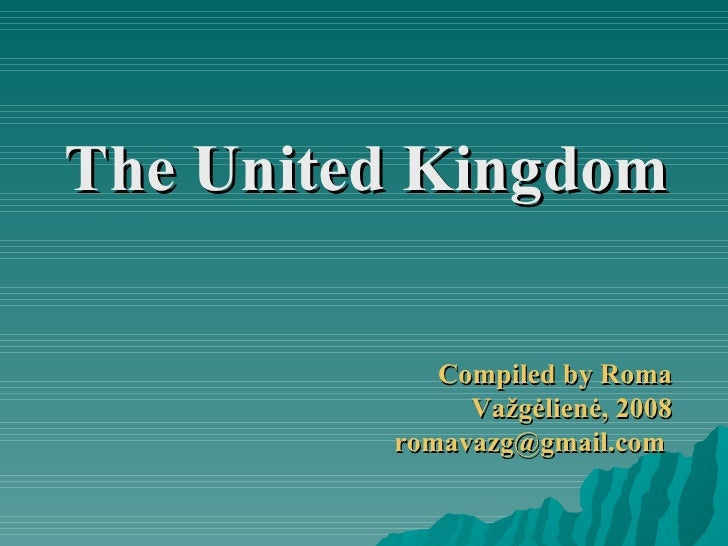 <ul><li>The United Kingdom </li></ul>Compiled by Roma Važgėlienė ,  2008 romavazg @gmail.com