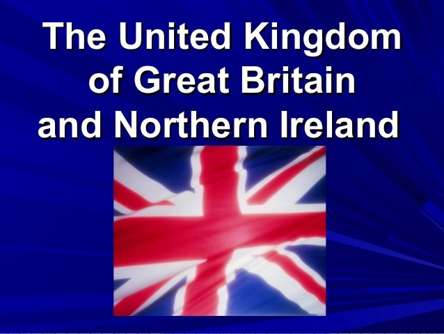 The United Kingdom  of Great Britainand Northern Ireland