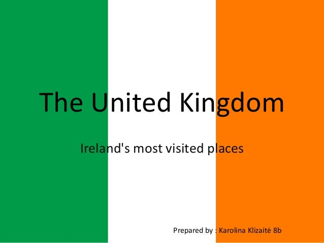 The United Kingdom Ireland's most visited places  Prepared by : Karolina Klizaitė 8b