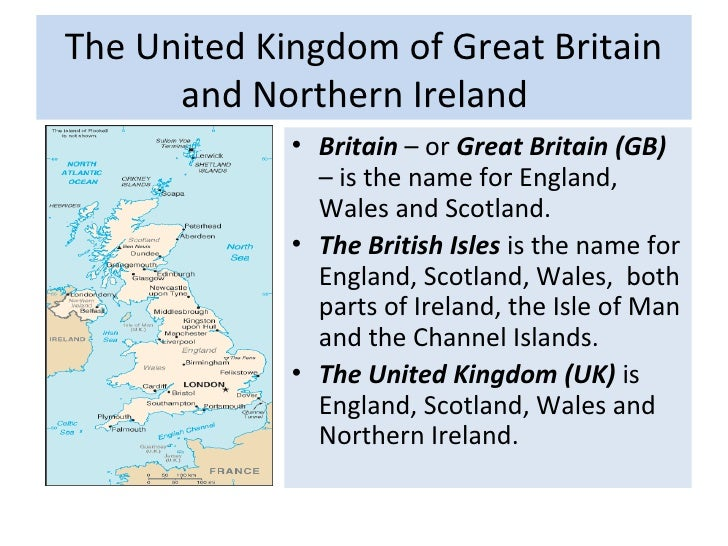 The United Kingdom of Great Britain      and Northern Ireland             • Britain – or Great Britain (GB)               ...