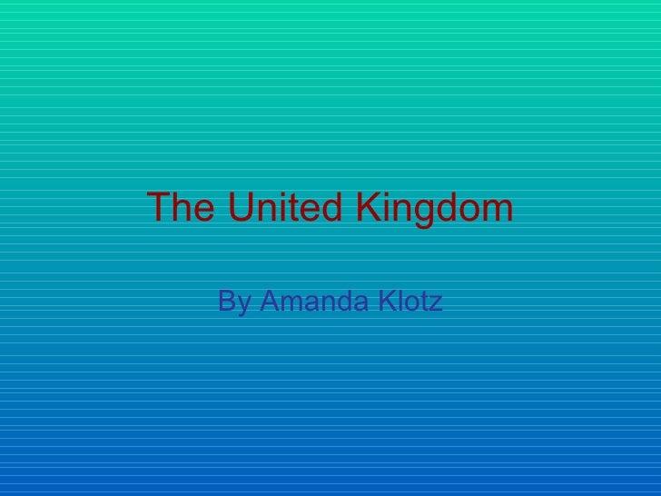 The United Kingdom By Amanda Klotz