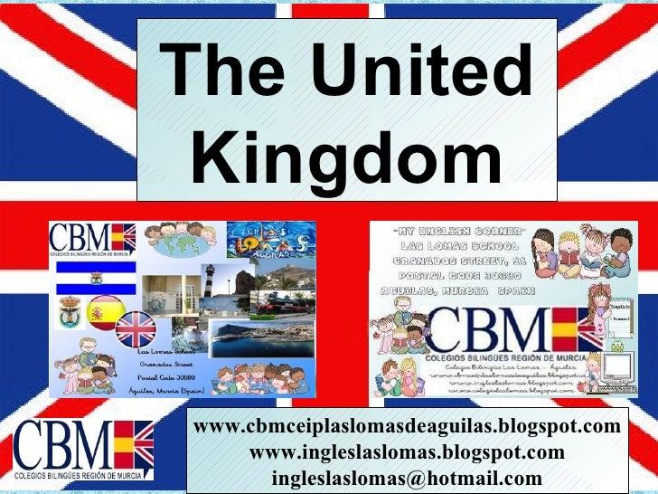 The United Kingdomwww.cbmceiplaslomasdeaguilas.blogspot.com    www.ingleslaslomas.blogspot.com      ingleslaslomas@hotmail...