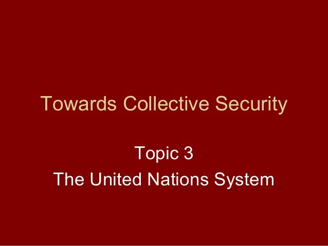 "the transformation of collective security The achievement of this ""collective security"" would be based on the principle that  an attack  kegley, w c (2007) world politics: trends and transformation."