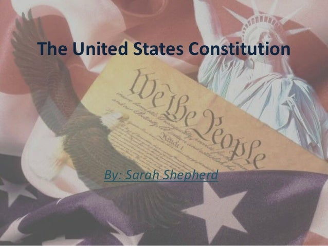 The United States Constitution By: Sarah Shepherd