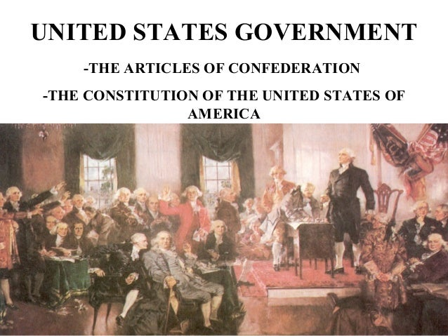 UNITED STATES GOVERNMENT    -THE ARTICLES OF CONFEDERATION-THE CONSTITUTION OF THE UNITED STATES OF                AMERICA