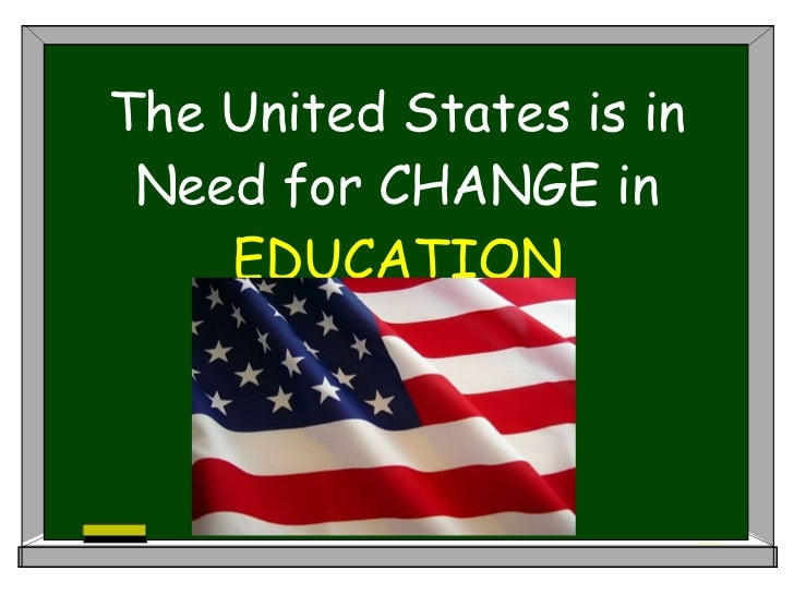 The United States is in Need for CHANGE in  EDUCATION