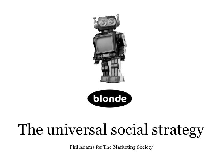 The universal social strategy        Phil Adams for The Marketing Society