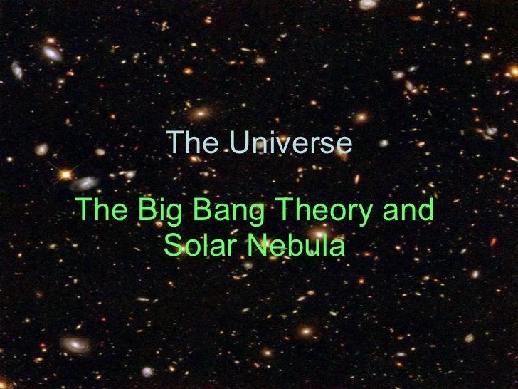 The Big Bang Theory and Solar Nebula The Universe