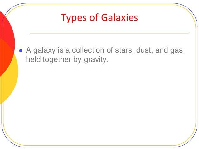 the characteristics contents and types of galaxies The universe is packed with galaxies and stars  galaxies, and the contents of intergalactic space,  other characteristics of a star are determined by its.