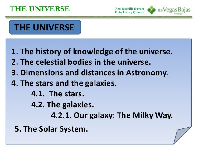 THE UNIVERSE  THE UNIVERSE  1. The history of knowledge of the universe.  2. The celestial bodies in the universe.  3. Dim...