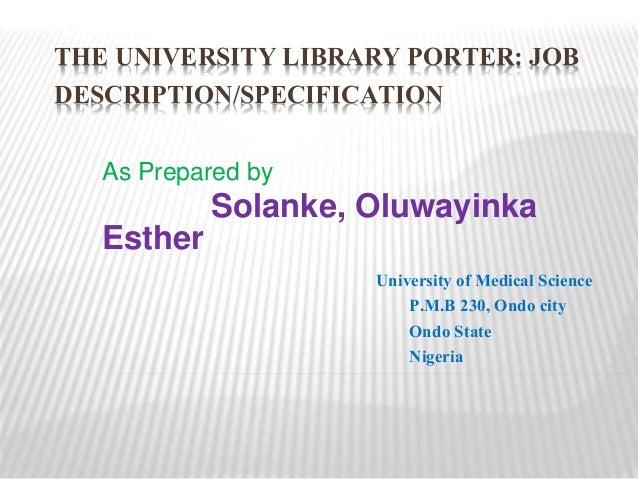 THE UNIVERSITY LIBRARY PORTER: JOB DESCRIPTION/SPECIFICATION As Prepared By  Solanke, Oluwayinka Esther ...