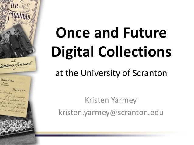 Once and FutureDigital Collectionsat the University of ScrantonKristen Yarmeykristen.yarmey@scranton.edu