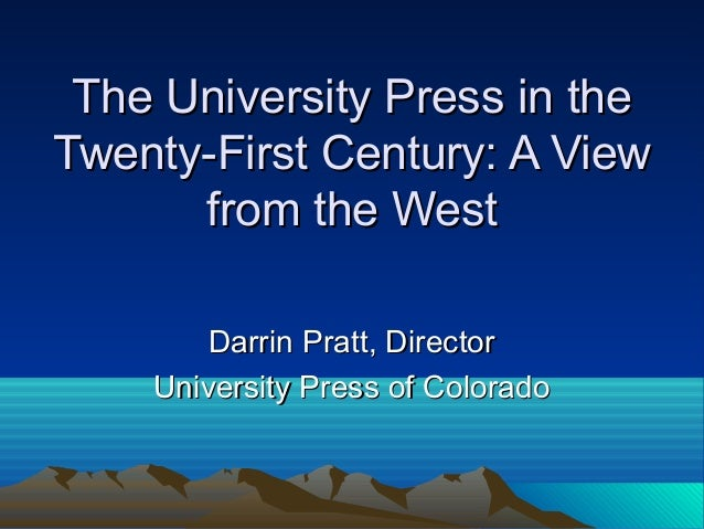 The University Press in theThe University Press in the Twenty-First Century: A ViewTwenty-First Century: A View from the W...
