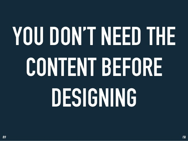 /09  YOU DON'T NEED THE  CONTENT BEFORE  DESIGNING  /50