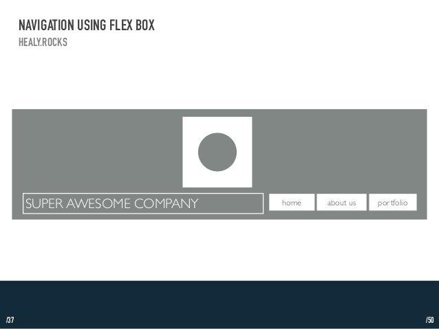 /37  NAVIGATION USING FLEX BOX  HEALY.ROCKS  SUPER AWESOME COMPANY home about us portfolio  /50