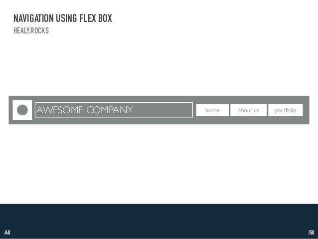 /40  NAVIGATION USING FLEX BOX  HEALY.ROCKS  AWESOME COMPANY home about us portfolio  /50