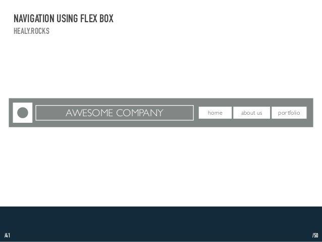 /41  NAVIGATION USING FLEX BOX  HEALY.ROCKS  AWESOME COMPANY home about us portfolio  /50