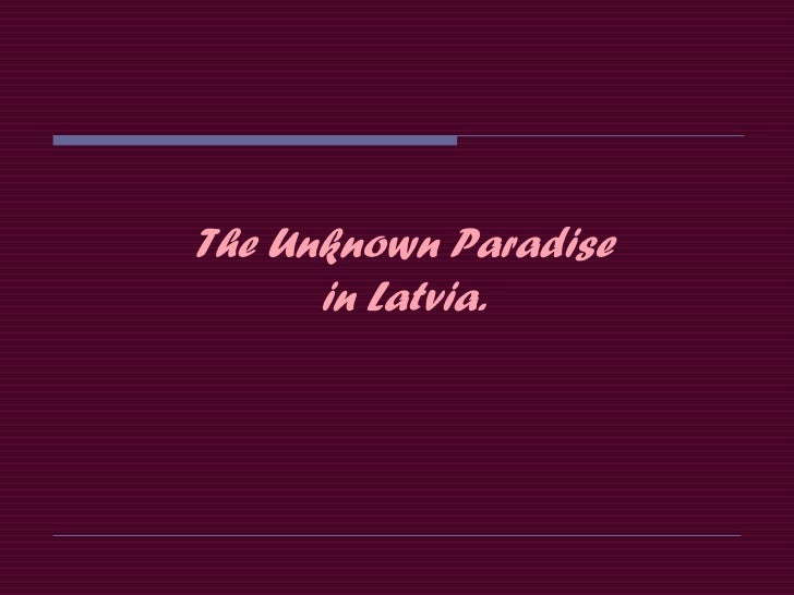 The Unknown Paradise      in Latvia.