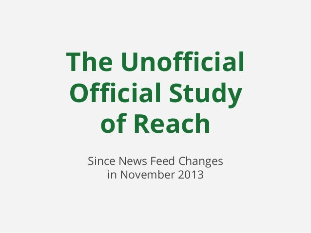 The Unofficial Official Study of Reach Since News Feed Changes in November 2013