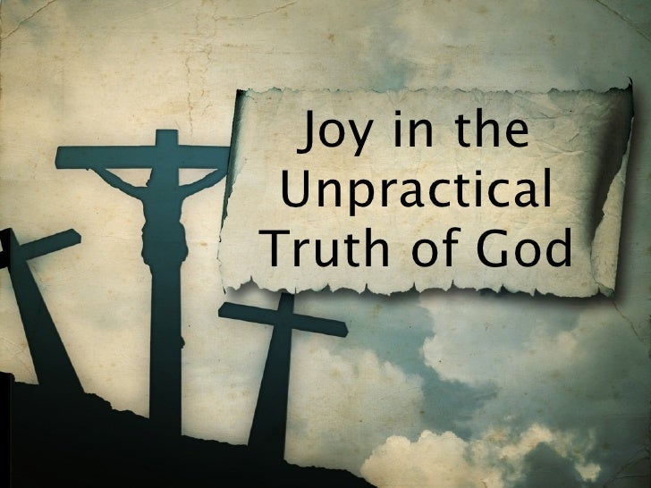 Joy in the  Unpractical Truth of God