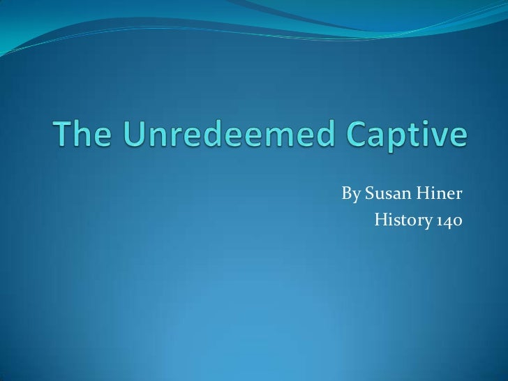 The Unredeemed Captive<br />By Susan Hiner<br />History 140<br />