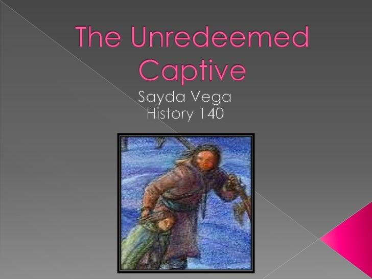 The Unredeemed Captive<br />Sayda Vega<br />History 140<br />