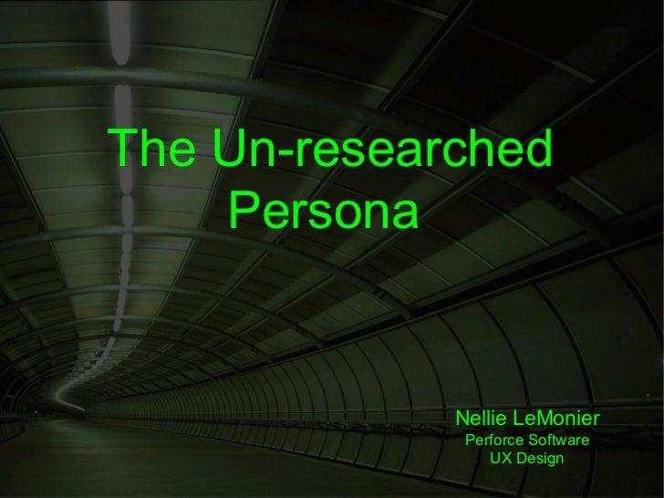 The Un-researched    Persona             Nellie LeMonier              Perforce Software                 UX Design