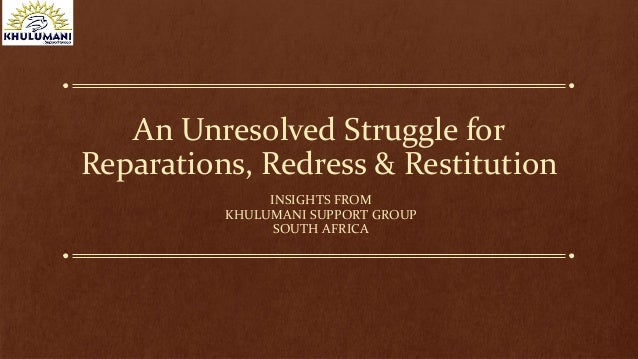 An Unresolved Struggle for Reparations, Redress & Restitution INSIGHTS FROM KHULUMANI SUPPORT GROUP SOUTH AFRICA