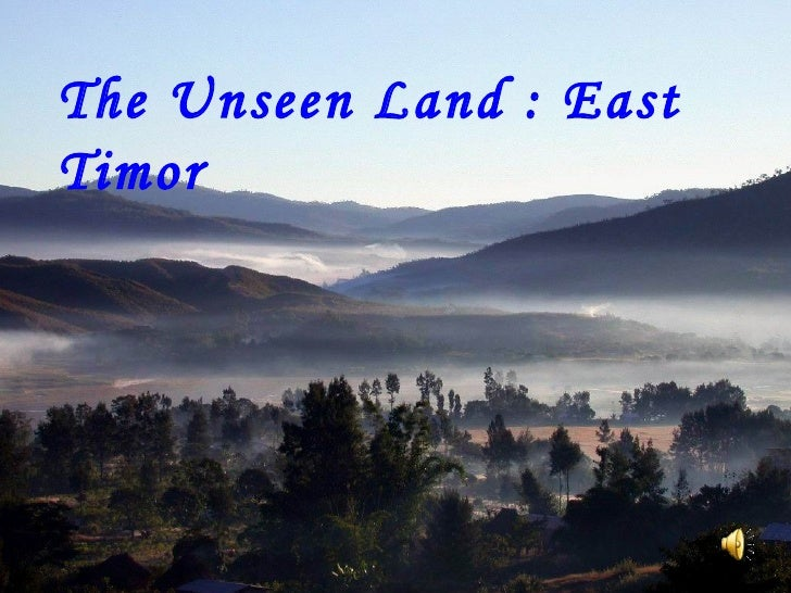 The Unseen Land : East Timor