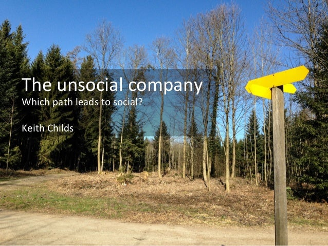 The	   unsocial	   company	    Which	   path	   leads	   to	   social?	    	    Keith	   Childs