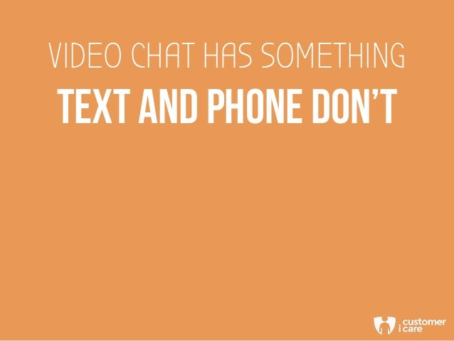 VIDEO CHAT HAS SOMETHING TEXT AND PHONE DON'T