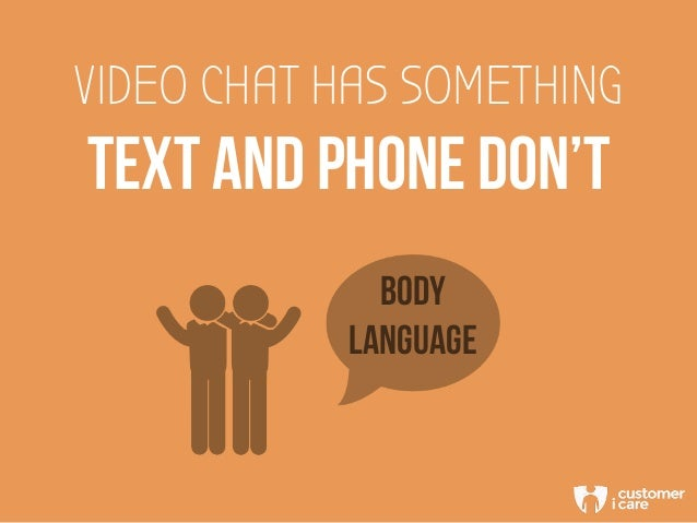 VIDEO CHAT HAS SOMETHING TEXT AND PHONE DON'T BODY LANGUAGE