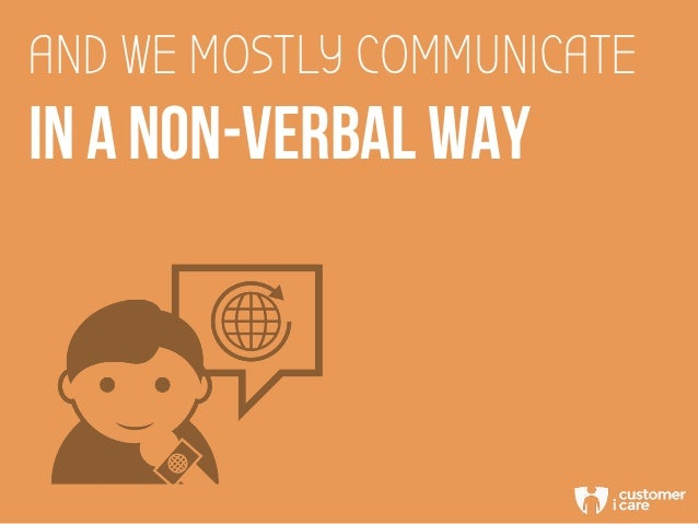 AND WE MOSTLY COMMUNICATE IN A NON-VERBAL WAY