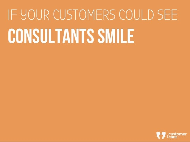 IF YOUR CUSTOMERS COULD SEE CONSULTANTS SMILE