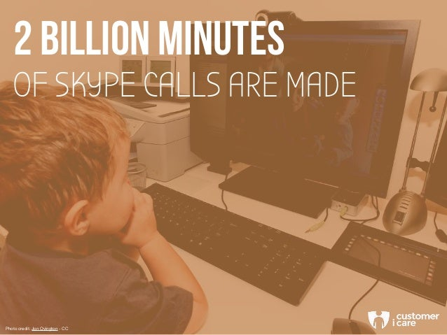 OF SKYPE CALLS ARE MADE 2 BILLION MINUTES Photo credit: Jon Ovington - CC