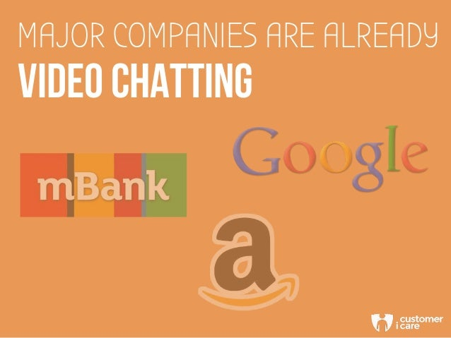 MAJOR COMPANIES ARE ALREADY VIDEO CHATTING