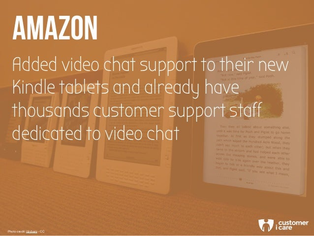 Added video chat support to their new Kindle tablets and already have thousands customer support staff dedicated to video ...