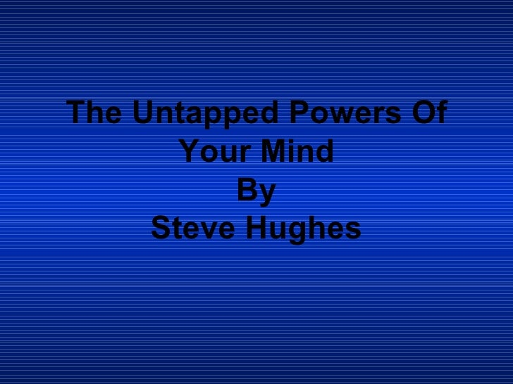 The Untapped Powers Of Your Mind By Steve Hughes