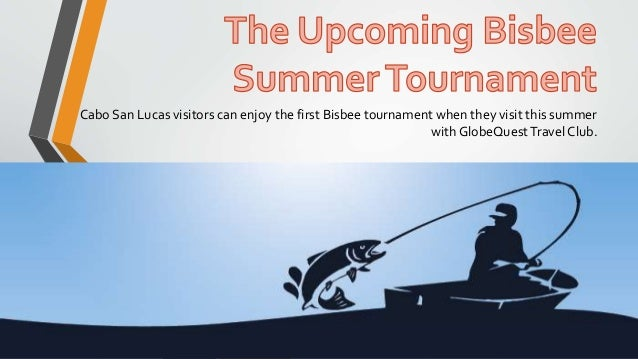 Cabo San Lucas visitors can enjoy the first Bisbee tournament when they visit this summer with GlobeQuestTravel Club.