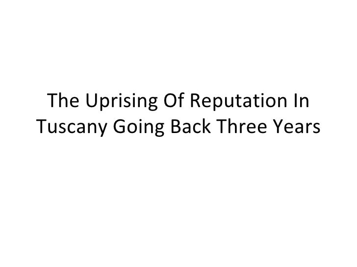 The Uprising Of Reputation In Tuscany Going Back Three Years