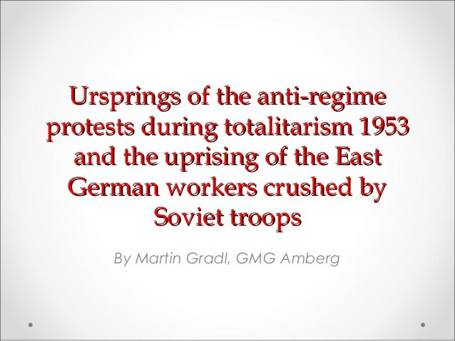 Ursprings of the anti-regimeprotests during totalitarism 1953  and the uprising of the East  German workers crushed by    ...