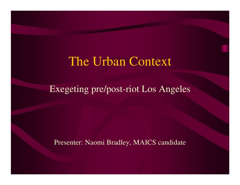 The Urban Context Exegeting pre/post-riot Los Angeles      Presenter: Naomi Bradley, MAICS candidate