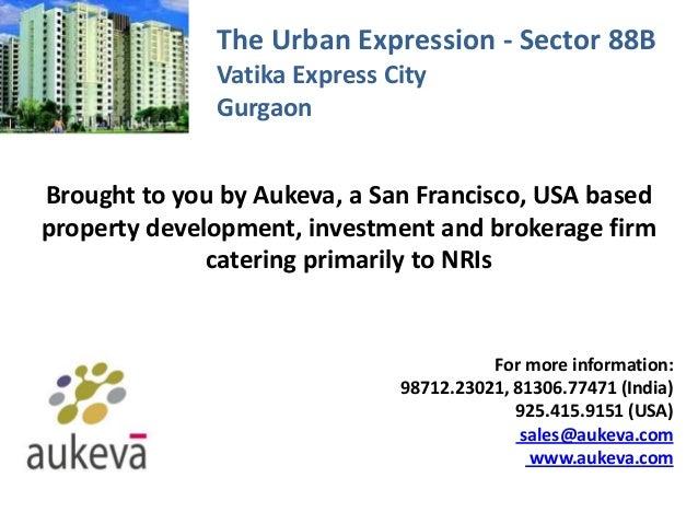 The Urban Expression - Sector 88B Vatika Express City Gurgaon Brought to you by Aukeva, a San Francisco, USA based propert...