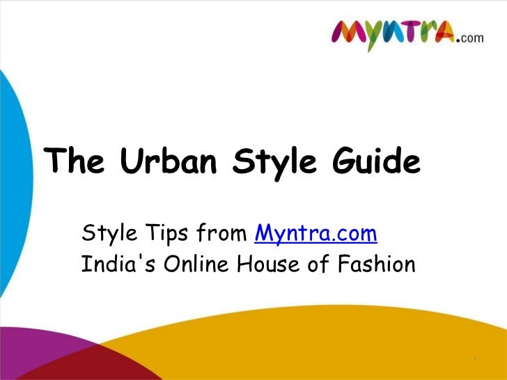The Urban Style Guide  Style Tips from Myntra.com  Indias Online House of Fashion                                    *