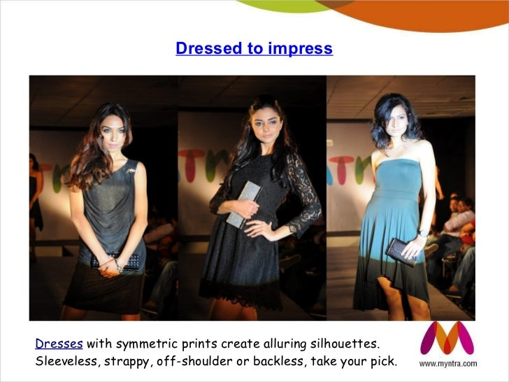 Dressed to impressDresses with symmetric prints create alluring silhouettes.Sleeveless, strappy, off-shoulder or backless,...