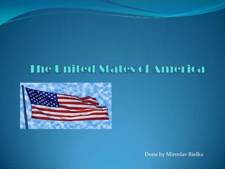 TheUnitedStatesofAmerica<br />Doneby Miroslav Bielka<br />