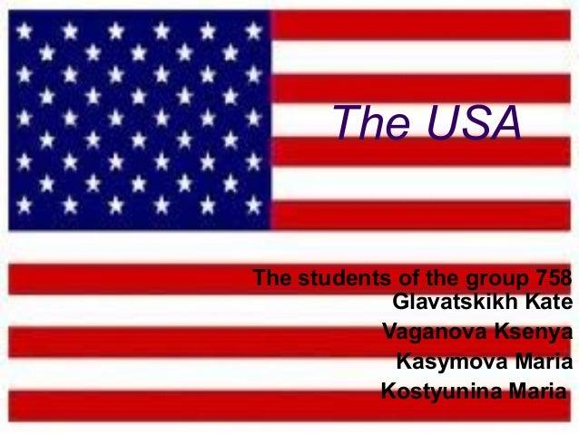 The USA The students of the group 758 Glavatskikh Kate Vaganova Ksenya Kasymova Maria Kostyunina Maria