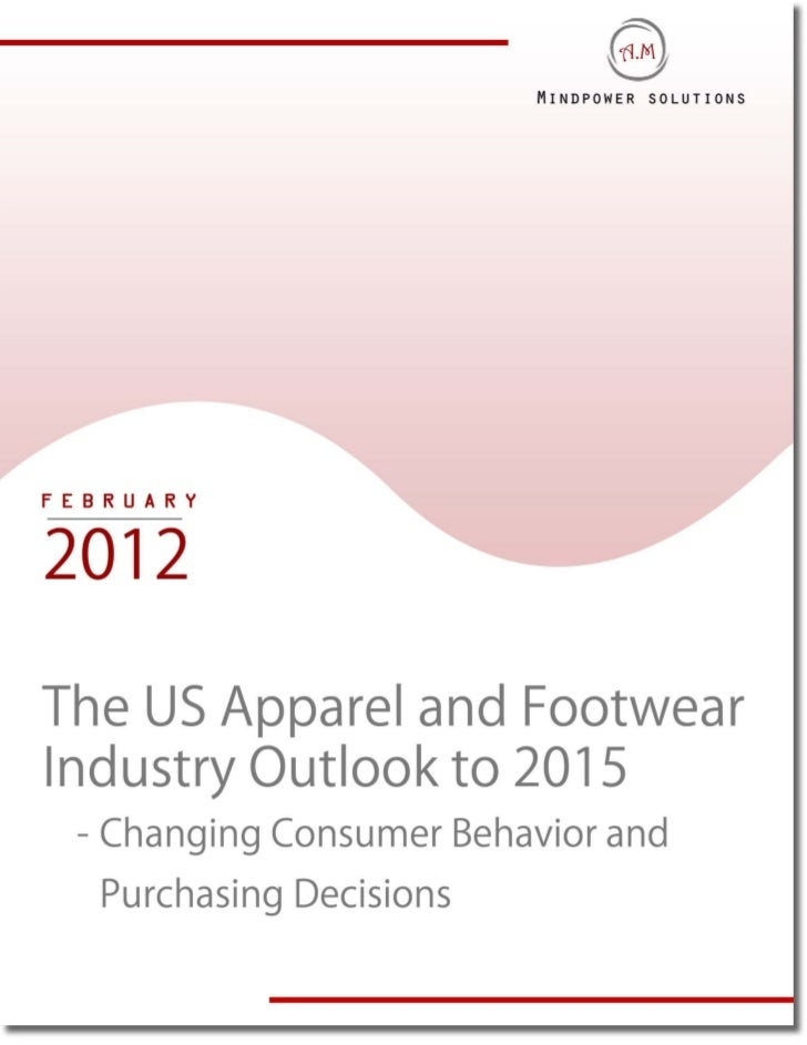 an outlook into the apparel industry Emerging markets remain a crucial source of this growth indeed, in 2018, for the first time, more than half of apparel and footwear sales will originate outside europe meanwhile, the economic outlook in the mature part of europe is stable, and fashion-industry sales growth is likewise expected to remain at a modest but.