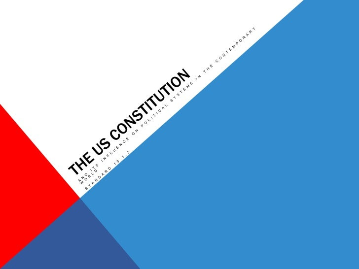 The US Constitution<br />And its influence on political systems in the contemporary world<br />Standard 10.1.3<br />